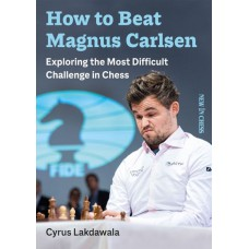 How to beat Magnus Carlsen: Exploring the Most Difficult Challenge in Chess - Cyrus Lakdawala (K-5918)