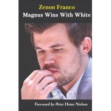 Magnus Wins With White: 32 of Magnus Carlsen's Most Instructive Games - Zenón Franco (K-5923)