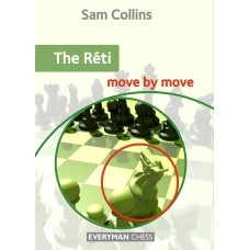 The Réti: Move by Move: First the idea and then the move! - Sam Collins (K-5938)