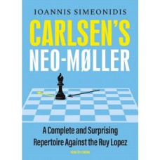 Carlsen's Neo-Møller: A Complete and Surprising Repertoire against the Ruy Lopez - Ioannis Simeonidis (K-5945)