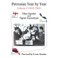 Petrosian Year by Year. Volume 1 (1942-1962) - Tibor Karolyi, Tigran Gyozalyan (K-5883)