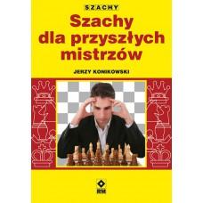 """J. Konikowski """"Szachy dla przyszłych mistrzów"""" (K-5034)"""