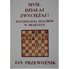 """J. Przewoźnik """"Myśl-Działaj-Zwyciężaj; Psychologia szachów w praktyce"""" (K-411)"""
