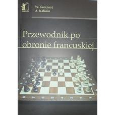 """Korcznoj W.,Kalinin A. """" Przewodnik po Obronie Francuskiej"""" ( K-3379)"""