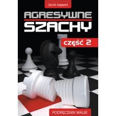 """Aagaard J. """"Agresywne szachy. Część 2 """" ( K-3408/2 )"""