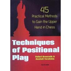 Techniques of positional play. 45 practical methods to gain the upper hand in chess - Bronznik V.,Terekhin A. (K-3516/tp)