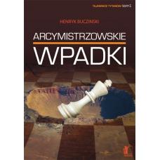"""Henryk Buczinski """"Arcymistrzowskie wpadki"""""""